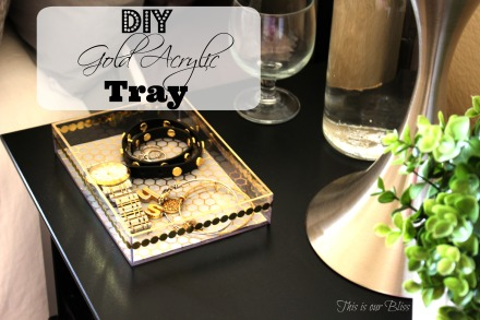 DIY gold acrylic tray - jewelry catchall - This is our Bliss